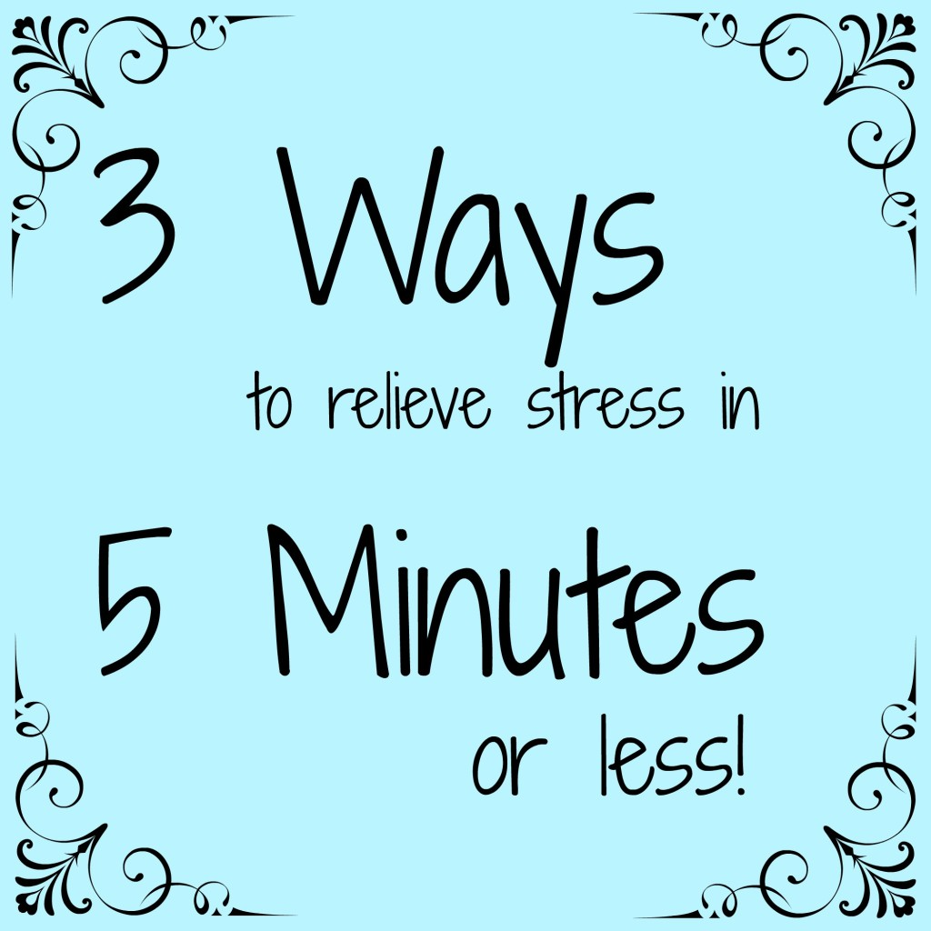 3 Ways to Relieve Stress in Less Than 5 Minutes